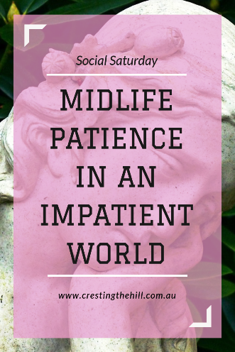 Allowing Midlife to be a time to learn patience and serenity