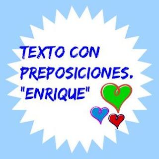 """TEXTO CON PREPOSICIONES. """"Enrique"""". Practica las preposiciones dentro de un texto."""