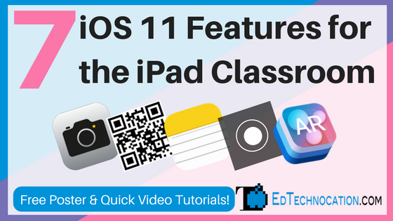 7 #iOS11 Features for the iPad Classroom | @EdTechnocation #iPadEd #EdTech