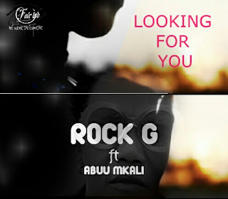 Rock G ft Abuu Mkali - Looking for you.