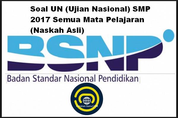 Soal UN (Ujian Nasional) SMP 2017 Semua Mata Pelajaran (Naskah Asli)