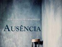 """Resenha Nacional """"Ausência"""" - Flavia Cristina Simonelli"""