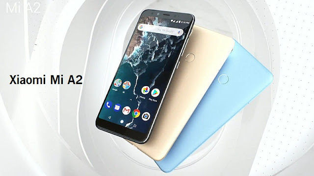 Xiaomi Mi A2 Price,Spacification, Features, Comparison, Launch Date