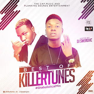 [Mixtape] Best Of Killertunes Mixtape #ShabalisticalMix – DJ Swergvic