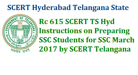 TS SCERT Hyderabad Instructions on SSC March 2017 Examinations Vide Rc No 615 SCERT Telangana Communication of certain guidelines to the teachers who are dealing SSC for Preparing their students for 10th Public ExaminationsMarch 2017 | SCERT State Council of Education Research and Training guidelines