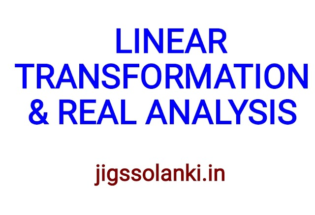 LINEAR TRANSFORMATION AND REAL ANALYSIS HAND WRITTEN NOTE BY DIPS ACADEMY