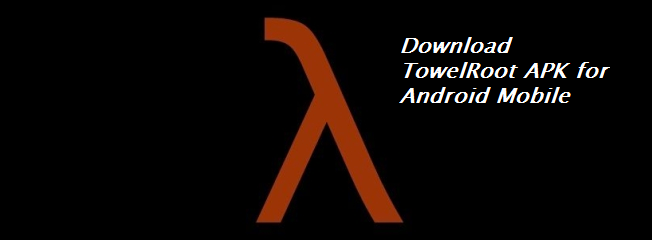 Download Towelroot Apk For Mobile (All Versions)
