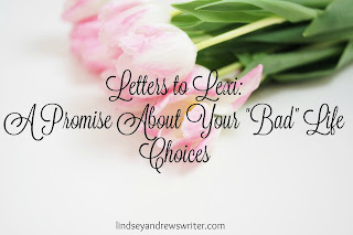 http://www.lindseyandrewswriter.com/letters-lexi-promises-bad-choices/