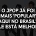 O JPOP já foi mais 'popular' aqui no Brasil? Ele está melhor?
