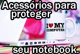 acessorios e periféricos para proteger seu notebook