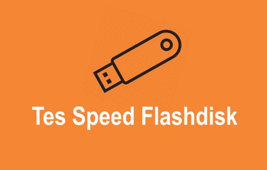 Cara Uji Kecepatan Transfer Data pada Flasdisk