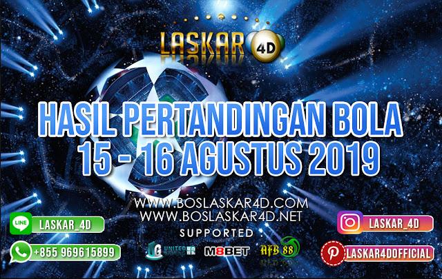 HASIL PERTANDINGAN BOLA TANGGAL 15 – 16 AGUSTUS 2019