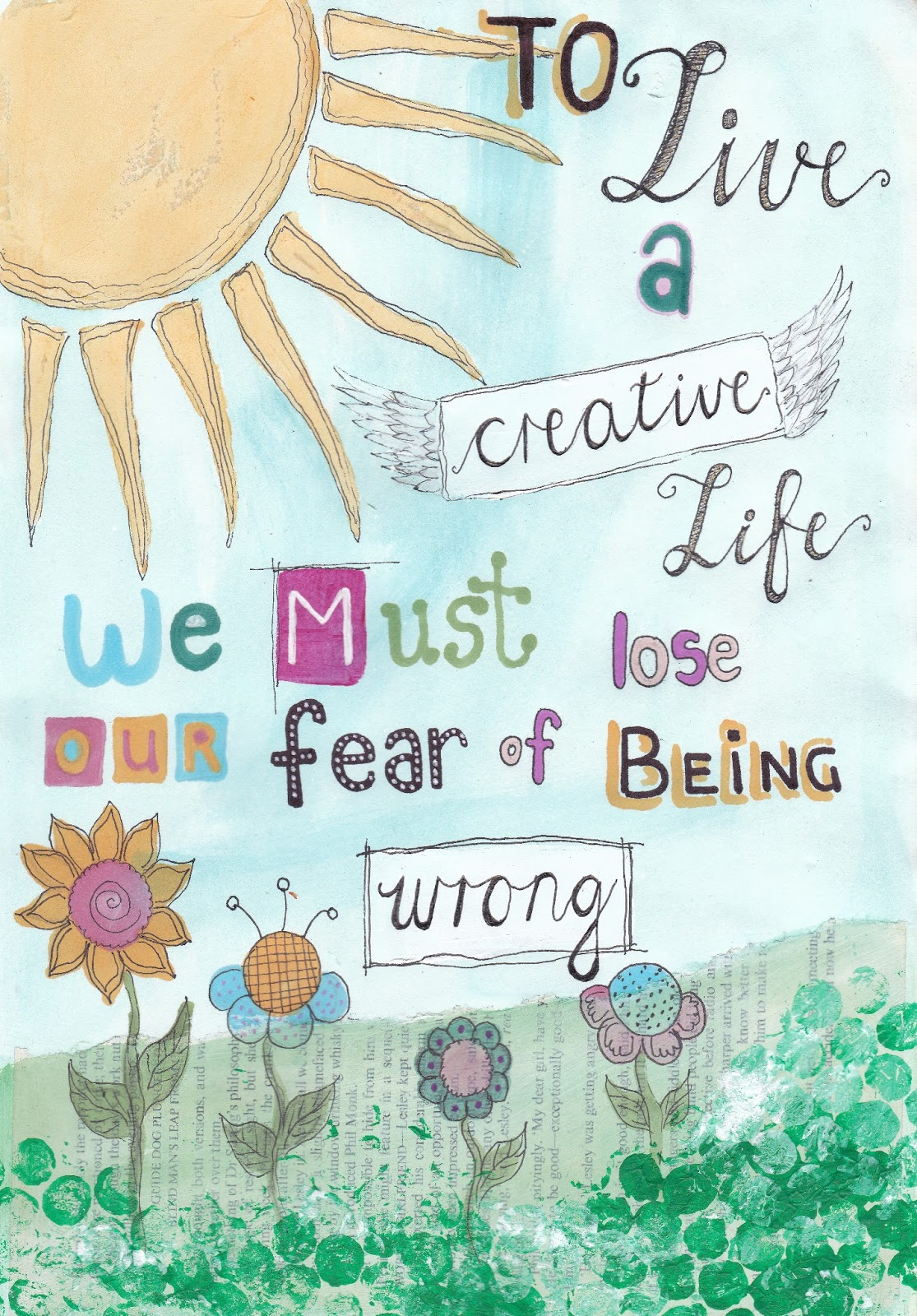 To live a creative life we must loose our fear of being wrong. Mix Media. Journal. Copic Markers, pens, watercolour, illustration