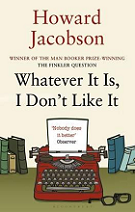Whatever It Is, I Don't Like It by Howard Jacobson book cover