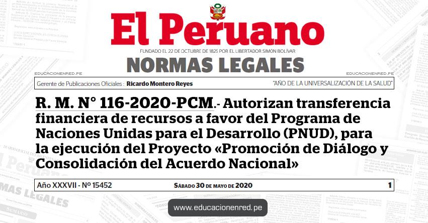 R. M. N° 116-2020-PCM.- Autorizan transferencia financiera de recursos a favor del Programa de Naciones Unidas para el Desarrollo (PNUD), para la ejecución del Proyecto «Promoción de Diálogo y Consolidación del Acuerdo Nacional»