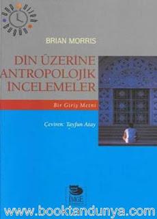 Brian Morris - Din Üzerine Antropolojik İncelemeler