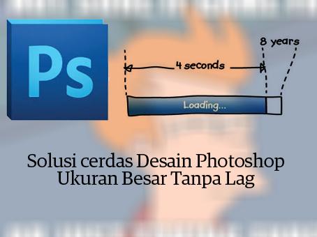 Dari masing masing pengedit foto diatas mempunyai beberapa kekurangan atau keluhan ya Berat Desain ukuran besar di Photoshop? Ini solusinya