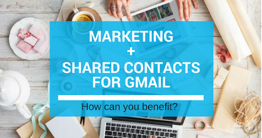 How can your Marketing benefit from using Shared Contacts for Gmail®?