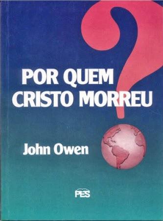 John Owen-Por Quem Cristo Morreu?-