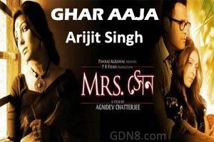 GHAR AAJA - Arijit Singh - Mrs Sen