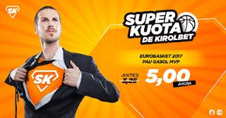 kirolbet superkuota 5 Pau Gasol MVP Eurobasket 2017 1 septiembre