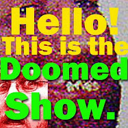 Hello! This is the Doomed Show