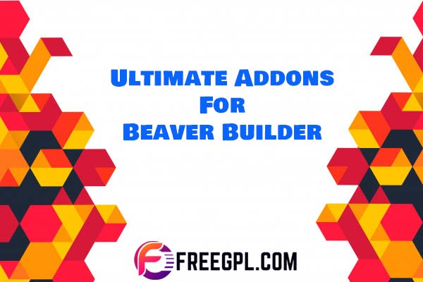 Ultimate Addons For Beaver Builder Nulled Download Free
