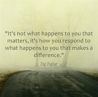 It's not what happens to you that matters, it's how you respond to what happens to you that makes a difference - Zig Ziglar