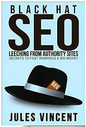 Black Hat SEO, Leeching From Authority Sites, Secrets to FAST Rankings and BIG Money By Jules Vincent