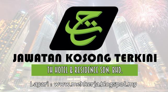Jawatan Kosong Terkini 2016 di TH Hotel & Residence Sdn. Bhd.(THHR)