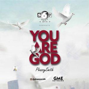 MUSIC: PHAZZYSMITH – YOU ARE GOD (PROD WAKASONIC) || @PHAZZYSMITH