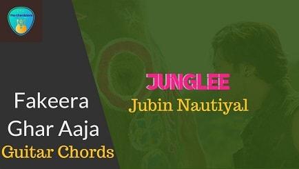 FAKEERA GHAR AAJA Guitar Chords ACCURATE | JUNGLEE | Jubin Nautiyal
