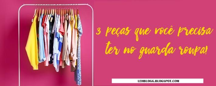 3 peças que você precisa ter no guarda roupa