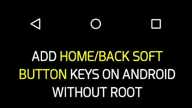 Cara Menambahkan Tombol Home/Back Android Tanpa Root