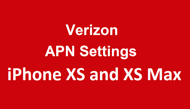 Apple  iPhone XS and iPhone XS Max Verizon APN Settings, Verizon Manual APN Settings, Network Settings, VoLTE Settings For  iPhone XS and iPhone XS Max