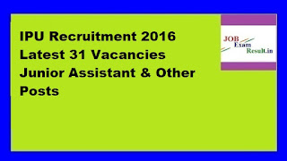 IPU Recruitment 2016 Latest 31 Vacancies Junior Assistant & Other Posts