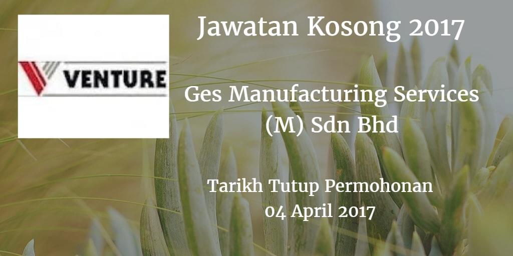 Jawatan Kosong Ges Manufacturing Services (M) Sdn Bhd 04 April 2017