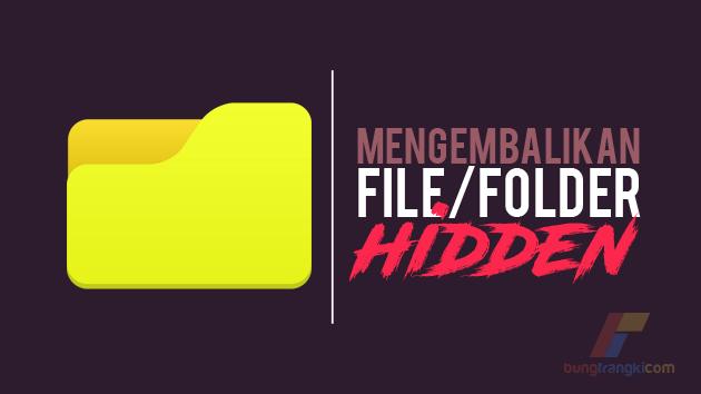 Mengembalikan File atau Folder Hidden