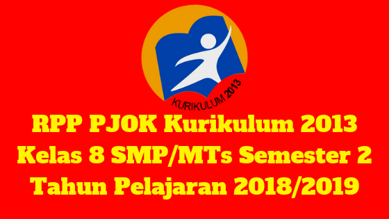 RPP PJOK Kurikulum 2013 Kelas 8 SMP/MTs Semester 2 Tahun Pelajaran 2018/2019 - Mutu SMPN