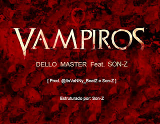 DELLO MASTER FEAT. SON-Z - VAMPIROS (PROD. VANNY BEATZ) (2O16) (NEWCREWMUSIC.BLOGSPOT.COM)