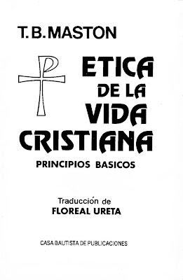 T.B. Maston-Ética De La Vida Cristiana,Principios Básicos-