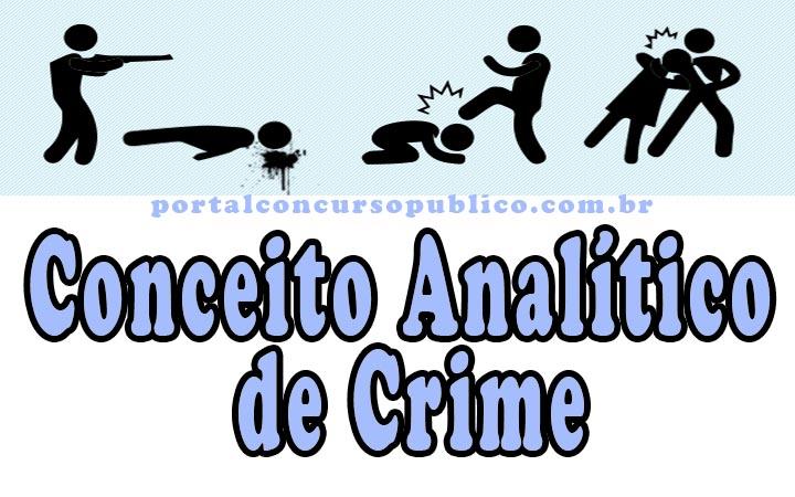 Conceito Analítico de Crime - Portal Concurso Público