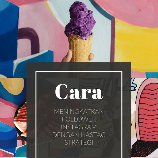Cara meningkatkan Follower Instagram Melalui Strategi Hastag