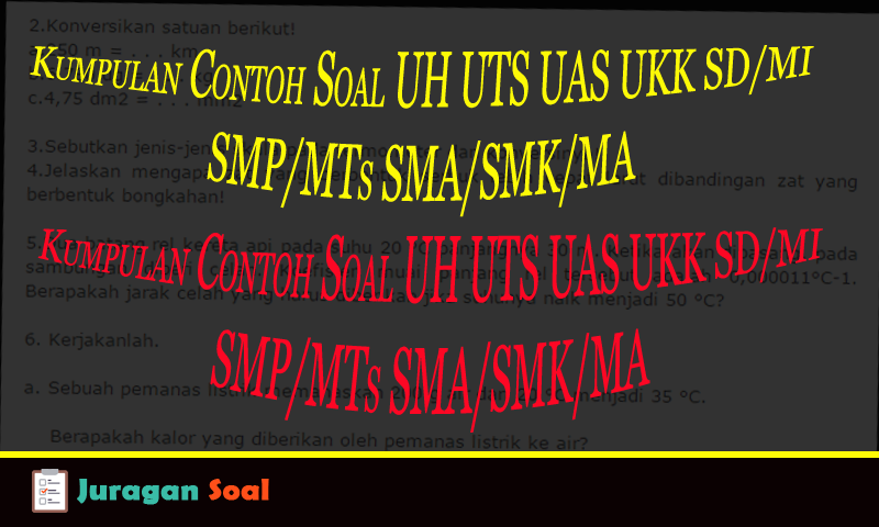 Download Kisi- kisi Soal UH UTS UAS UKK SD/MI SMP/MTs SMA/SMK/MA Kurikulum 2013 dan KTSP (Word)   Juragan Soal Ulangan
