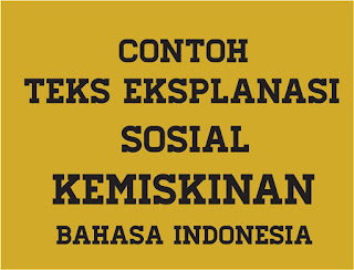 Teks Eksplanasi Sosial Kemiskinan, Teks Eksplanasi Sosial, Contoh Teks Eksplanasi Sosial Kemiskinan, Contoh Teks Eksplanasi Sosial Kemiskinan Serta Strukturnya