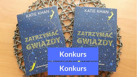 """KONKURS """"Zatrzymać gwiazdy"""" Katie Khan"""