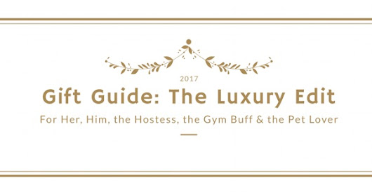 Gift Guide: The Luxury Edit
