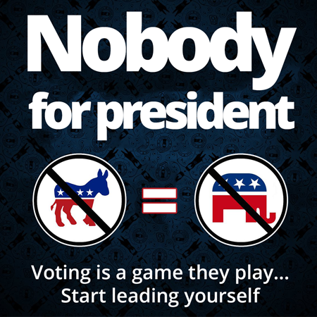 Nobody for president. Voting is a game they play... Start leading yourself.