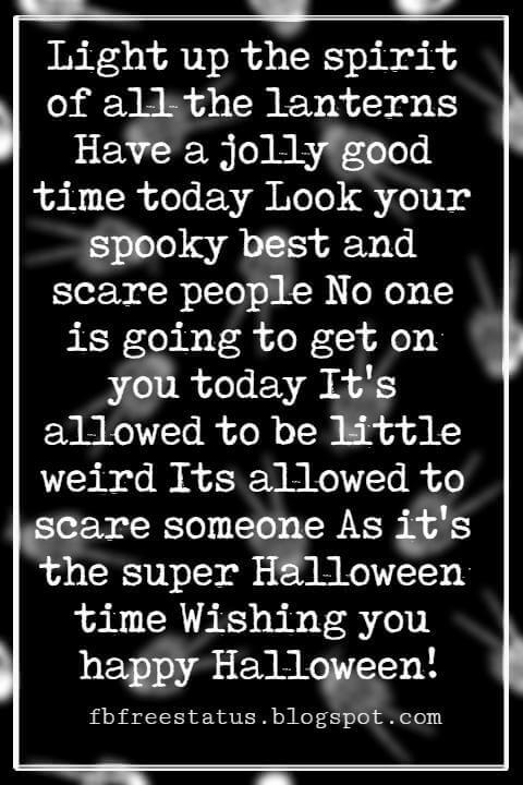 Halloween Messages, Halloween Message, Light up the spirit of all the lanterns Have a jolly good time today Look your spooky best and scare people No one is going to get on you today It's allowed to be little weird Its allowed to scare someone As it's the super Halloween time Wishing you happy Halloween!