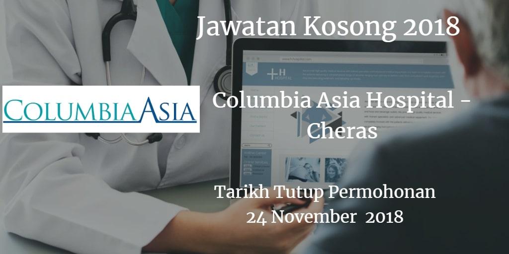 Jawatan Kosong Columbia Asia Hospital - Cheras 24 November 2018